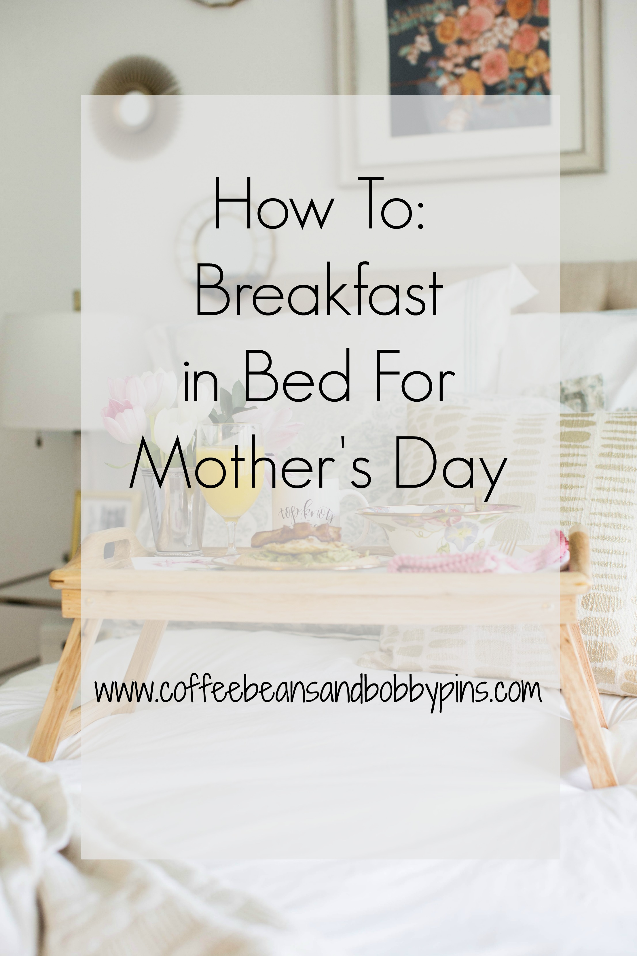 How To: Breakfast in Bed For Mother's Day
