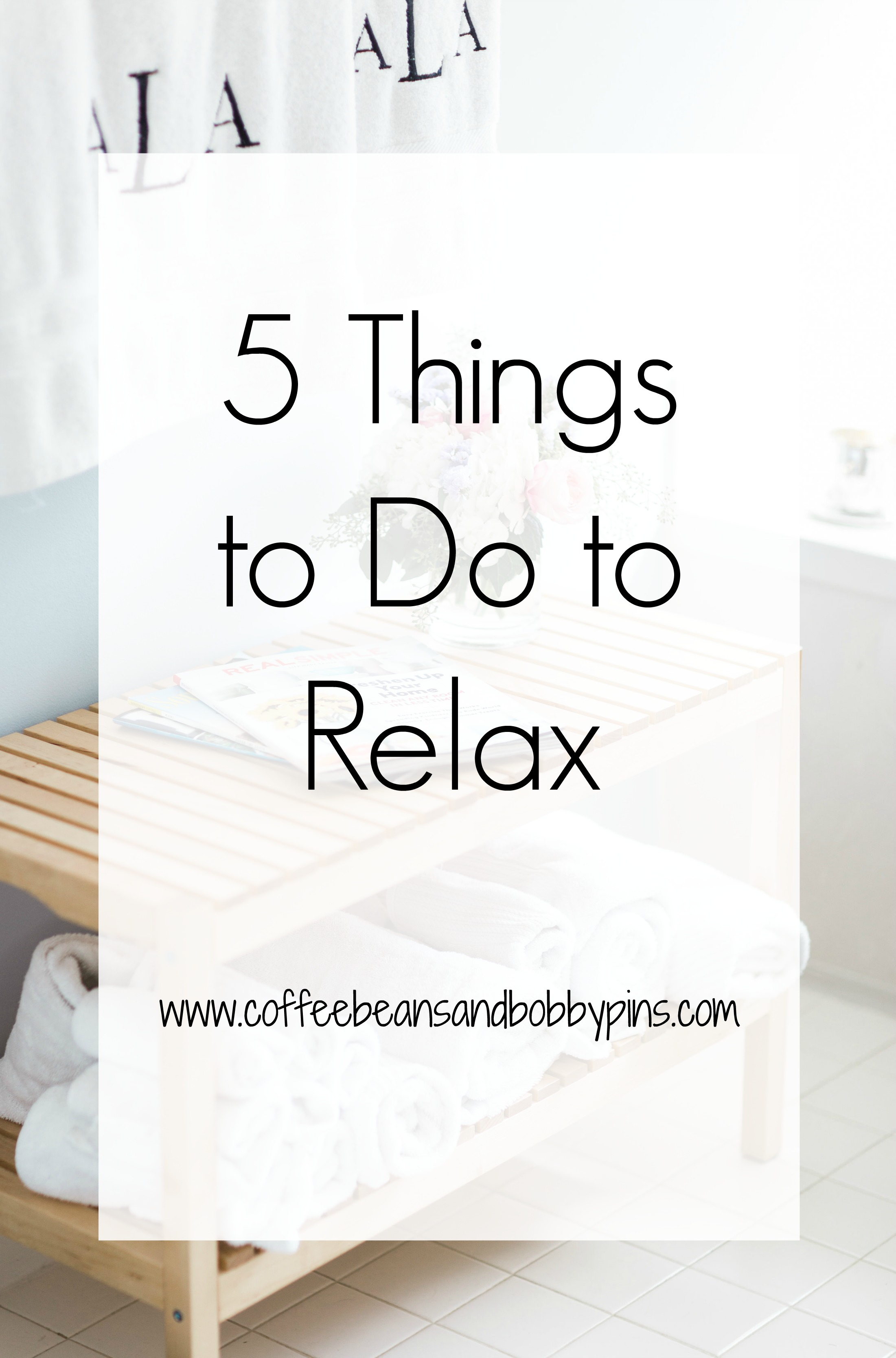 Top 5 Things to Do to Relax by NC lifestyle blogger Coffee Beans and Bobby Pins